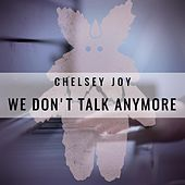 We Don't Talk Anymore by Chelsey Joy