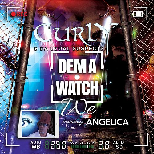 Dem a Watch We (feat. Angelica) by Curly