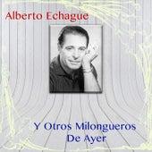 Alberto Echagüe y Otros Milongueros de Ayer by Various Artists