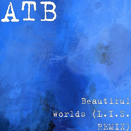 Beautiful Worlds (L.I.S. REMIX) by ATB