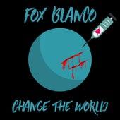 Change the World by Fox Blanco