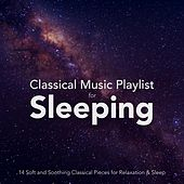 Classical Music Playlist for Sleeping: 14 Soft and Soothing Classical Pieces for Relaxation and Sleep von Various Artists
