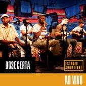 Dose Certa no Estúdio Showlivre (Vol I ao Vivo) by Grupo Dose Certa