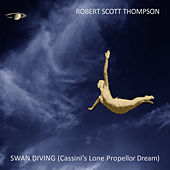 Swan Diving (Cassini's Lone Propellor Dream) by Robert Scott Thompson