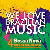 We Love Brazilian Music, Vol. 4 (Bossa Nova Cocktail in Rio) by Various Artists