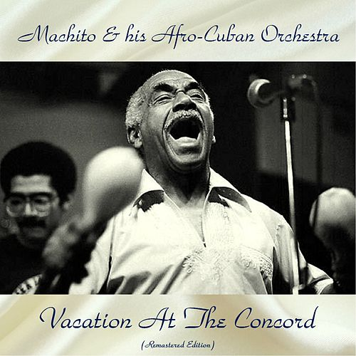 Vacation At The Concord (Remastered Edition) by Machito