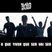 O Que Tiver Que Ser Vai Ser by 1Kilo