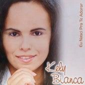 Eu Nasci pra Te Adorar von Kely Bianca