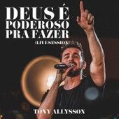 Deus É Poderoso pra Fazer (Live Session) de Tony Allysson