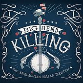 Big Bend Killing: The Appalachian Ballad Tradition by Various Artists