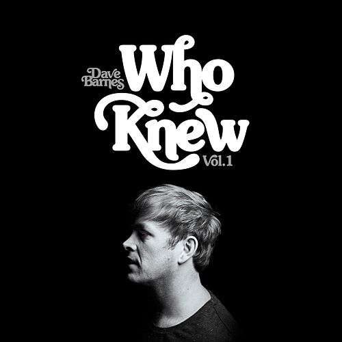 Who Knew (Vol. 1) by Dave Barnes