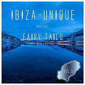 Ibiza-Unique Presents Fairy Tails, Vol. 5 by Various Artists