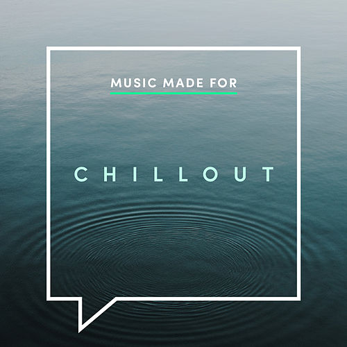 Music Made for Chillout de Various Artists