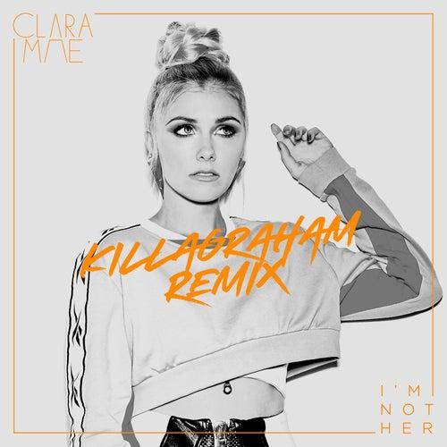 I'm Not Her (KillaGraham Remix) by Clara Mae