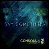 Say Something (Remixes) von Consoul Trainin