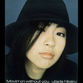 Movin' On Without You by Utada Hikaru