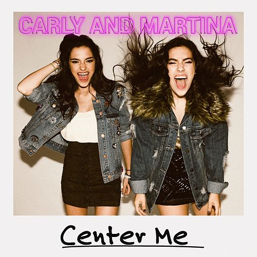 Center Me by Carly and Martina