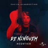 De Ninguém (Acústico) by Cacife Clandestino