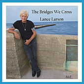 The Bridges We Cross de Lance Larson