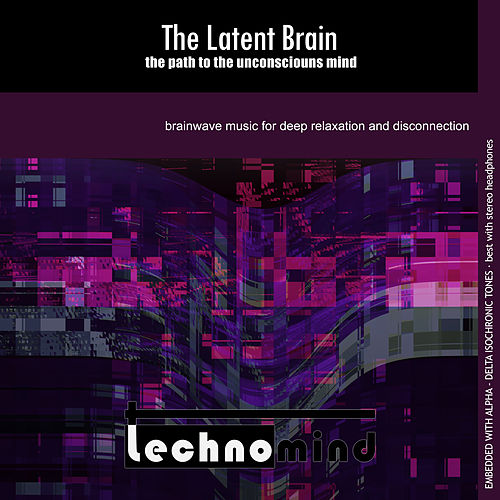 The Latent Brain: The Path to the Unconscious Mind by Techno Mind