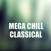 Mega Chill Classical von Various Artists