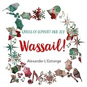 Wassail! Carols of Comfort & Joy by Alexander L'Estrange