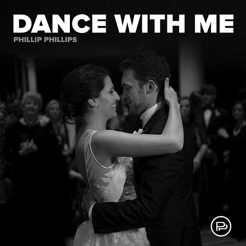 Dance With Me by Phillip Phillips