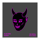 Oh Devil (Epic B Remix) by Electric Guest