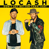 Don't Get Better Than That by LoCash