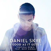 Good As It Gets (Tropical Remix) by Daniel Skye
