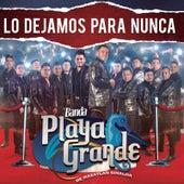 Lo Dejamos para Nunca de Banda Playa Grande de Mazatlan Sinaloa