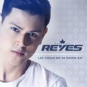 Las Cosas No Se Hacen Así by Los Reyes