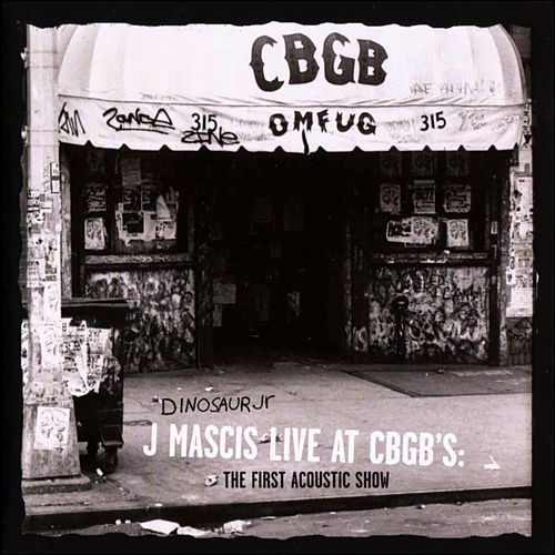 J Mascis Live at CBGB's: The First Acoustic Show by Dinosaur Jr.