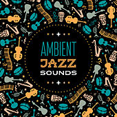 Ambient Jazz Sounds by The Jazz Instrumentals