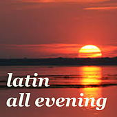 Latin All Evening by Various Artists