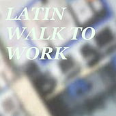 Latin Walk To Work by Various Artists
