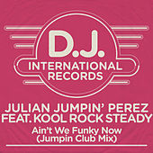 Ain't We Funky Now (Jumpin' Club Edit) by Julian Perez