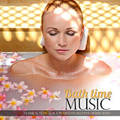Bath Time Music: Classical Music for a 70 Minutes Relaxing Bubble Bath de Various Artists