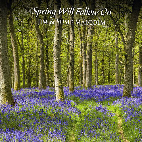Spring Will Follow On by Jim Malcolm