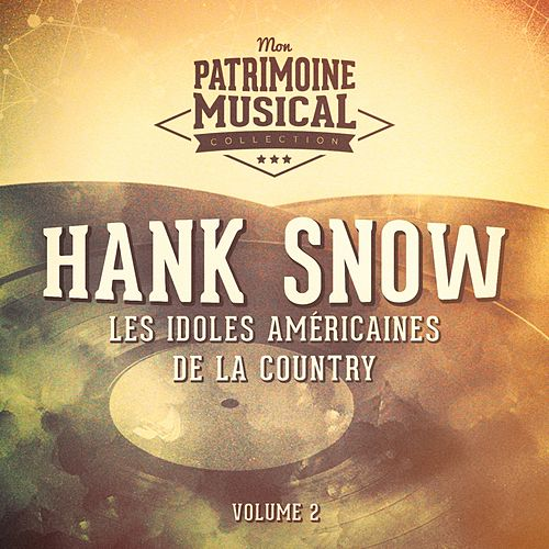 Les idoles américaines de la country : Hank Snow, Vol. 2 de Hank Snow