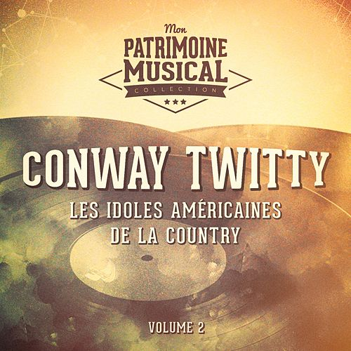 Les idoles américaines de la country : Conway Twitty, Vol. 2 by Conway Twitty