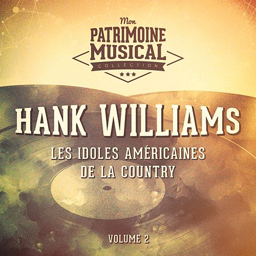 Les idoles américaines de la country : Hank Williams, Vol. 2 de Hank Williams