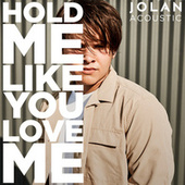 Hold Me Like You Love Me (Acoustic) by Jolan