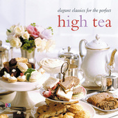 Elegant Classics For The Perfect High Tea by Various Artists