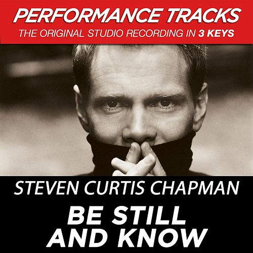 Be Still And Know (Premiere Performance Plus Track) by Steven Curtis Chapman