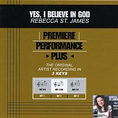 Yes, I Believe In God (Premiere Performance Plus Track) by Rebecca St. James