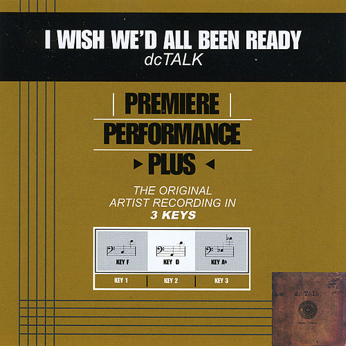 I Wish We'd All Been Ready (Premiere Performance Plus Track) von DC Talk