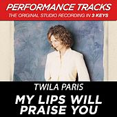My Lips Will Praise You (Premiere Performance Plus Track) by Twila Paris