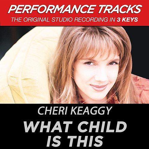 What Child Is This (Premiere Performance Plus Track) by Cheri Keaggy