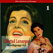 The History of Tango / Libertad Lamarque, Volume 1 / Recordings 1945 - 1958 by Libertad Lamarque
